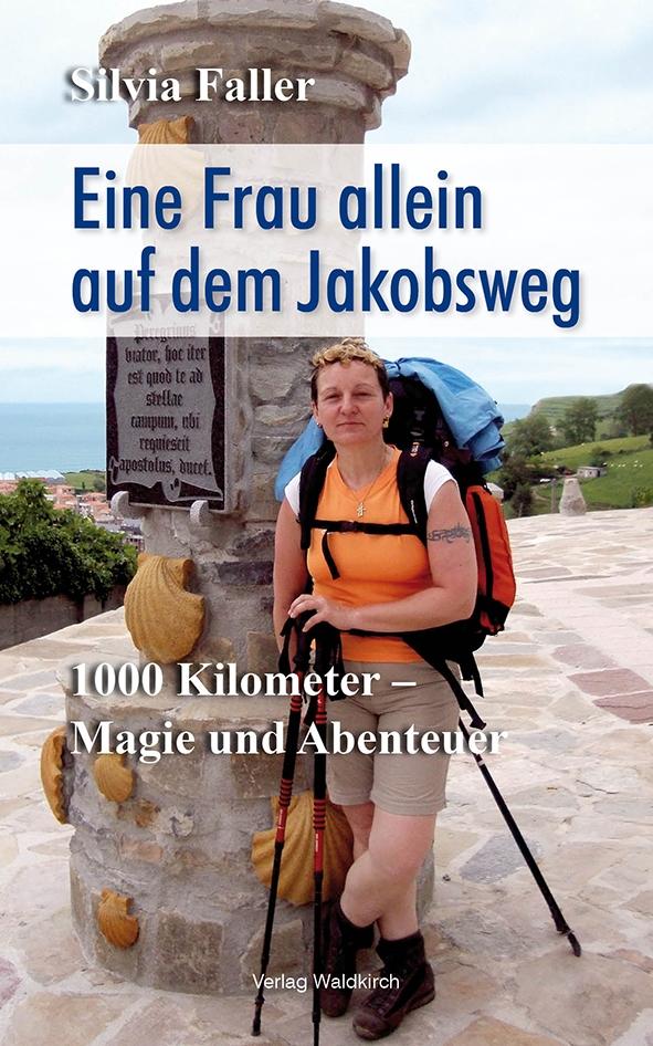 Eine Frau allein auf dem Jakobsweg. 1000 Kilometer Magie und Abenteuer